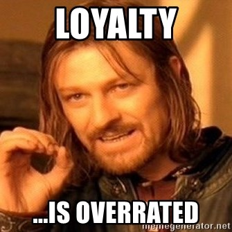One Does Not Simply - loyalty ...is overrated