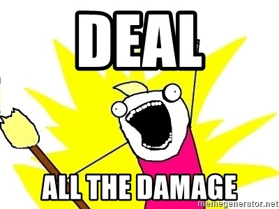 X ALL THE THINGS - deal all the damage