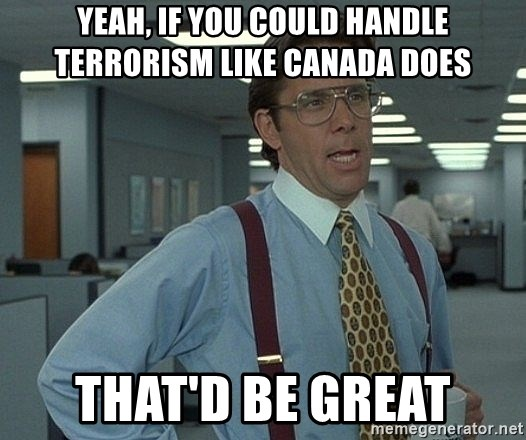 Office Space That Would Be Great - Yeah, IF you could handle terrorism like canada does that'd be great