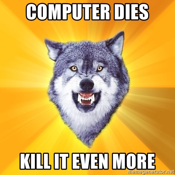 Courage Wolf - Computer dies  Kill it even more