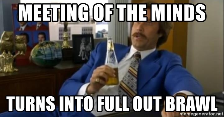 That escalated quickly-Ron Burgundy - meeting of the minds turns into full out brawl