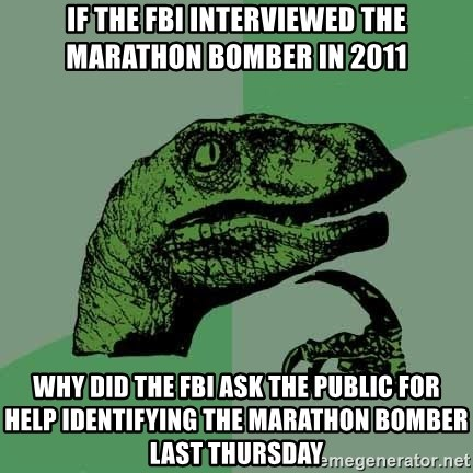Raptor - if the fbi interviewed the marathon bomber in 2011 why did the fbi ask the public for help identifying the marathon bomber last thursday