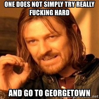 One Does Not Simply - One Does not simply Try really fucking hard And go to GeorgeTown