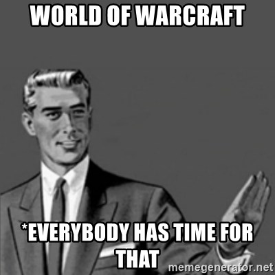 Correction Guy - World of warcraft *everybody has time for that