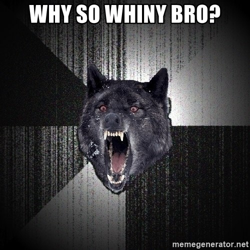 Insanity Wolf - Why so whiny bro?