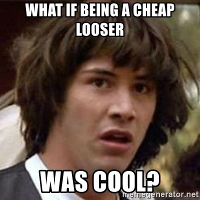 Conspiracy Keanu - What if being a cheap looser was cool?