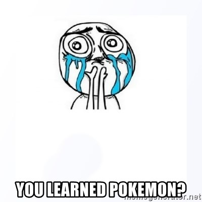 YES YOU CAN -  You learned pokemon?