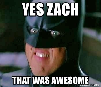 Goddamn Batman - Yes Zach That waS Awesome