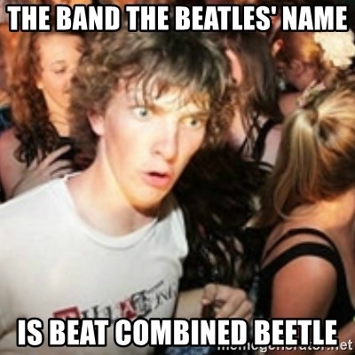 sudden realization guy - The band the beAtles' name Is beat combined beetle