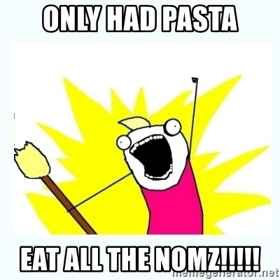 All the things - Only had pasta Eat all the nomz!!!!!