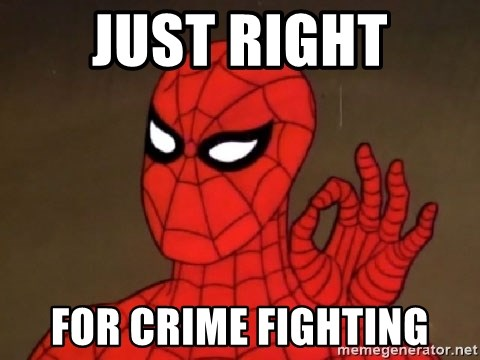 Spiderman Approves - Just Right For Crime Fighting