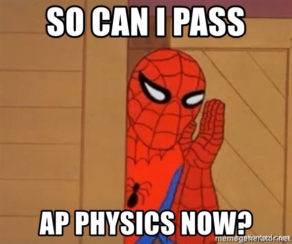 Psst spiderman - So Can I Pass AP Physics Now?