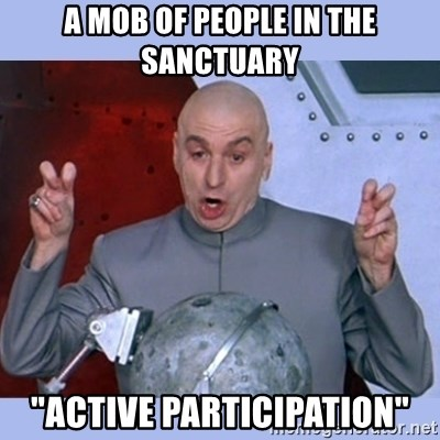 "Dr Evil meme - A mob of people in the sanctuary ""Active Participation"""