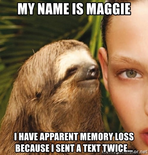 The Rape Sloth - My name is Maggie I have apparent memory loss becaUse I sent a text twice...