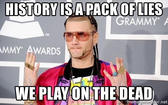 Intellectual Riff Raff - HISTORY IS A PACK OF LIES WE PLAY ON THE DEAD