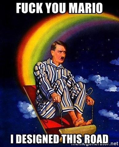 Bed Time Hitler - fuck you mario  i designed this road