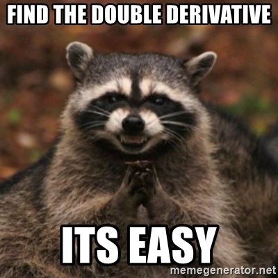 evil raccoon - FIND THE DOUBLE DERIVATIVE its easy
