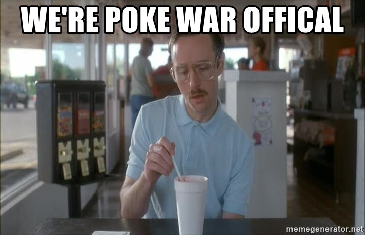 Things are getting pretty Serious (Napoleon Dynamite) - we're poke war ofFical