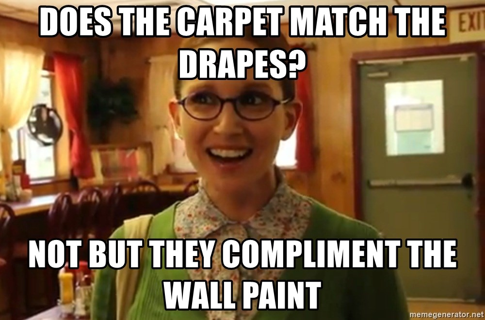 Sexually Oblivious Girl - Does the carpet match the drapes? Not but they compliment the wall paint