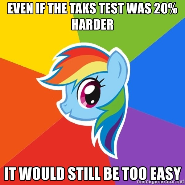 Rainbow Dash - Even if the TAKS test was 20% harder It would still be too easy