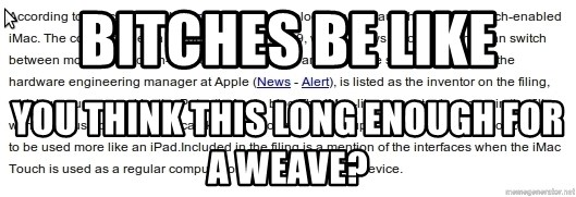 DONT KNOW WITCH FONT MEMES USE - Bitches be like you think this long enough for a weave?