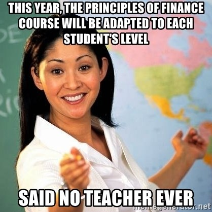Terrible  Teacher - This year, the principles of finance course will be adapted to each student's level said no teacher ever