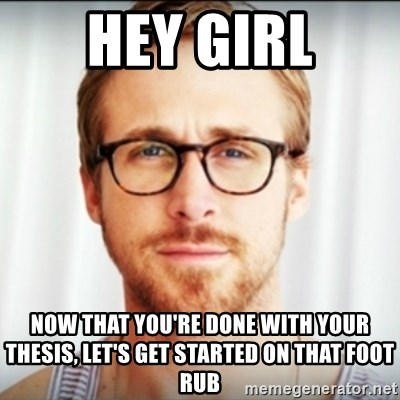 Ryan Gosling Hey Girl 3 - Hey girl Now that you're done with your thesis, let's get started on that foot rub