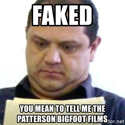 dubious history teacher - faked you mean to tell me the patterson bigfoot films
