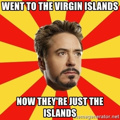 Leave it to Iron Man - Went to the Virgin Islands Now they're just the islands