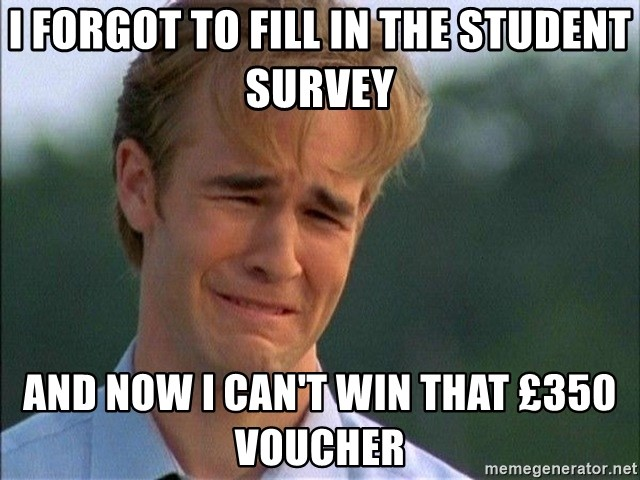Dawson Crying - I forgot to fill in the student survey and now i can't win that £350 voucher