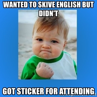 yes baby 2 - Wanted to skive english but didn't Got sticker for attending