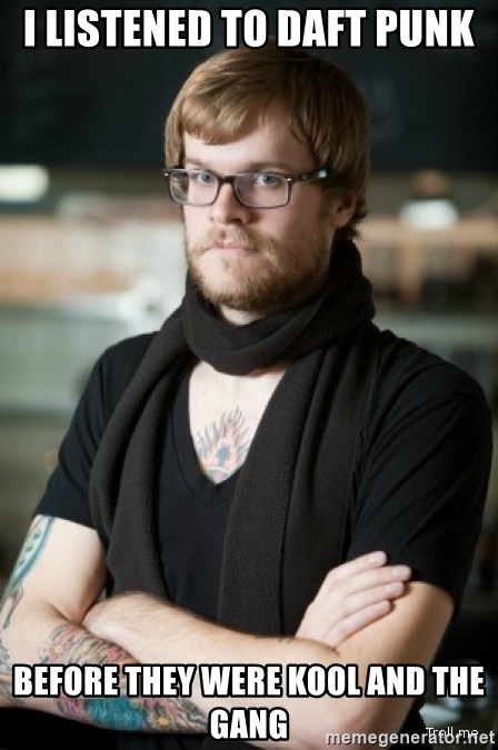 hipster Barista - i LISTENED TO dAFT pUNK bEFORE THEY WERE kOOL AND THE GANG