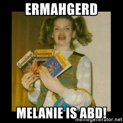 Ermahgerd Girl - ERMAHGERD MELANIE IS ABD!