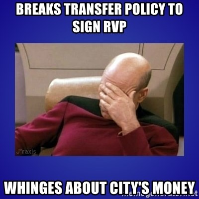 Picard facepalm  - breaks transfer policy to sign RVP WHINGES ABOUT CITY'S MONEY