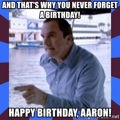 J walter weatherman - AND THAT'S WHY YOU NEVER FORGET A BIRTHDAY! HAPPY BIRTHDAY, AARON!