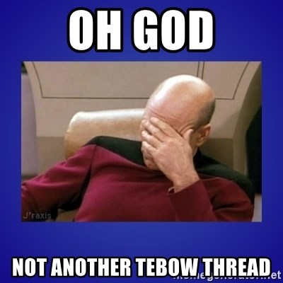 Picard facepalm  - OH GOD NOT ANOTHER TEBOW THREAD