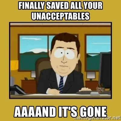 aaand its gone - finally saved all your unacceptables aaaand it's gone