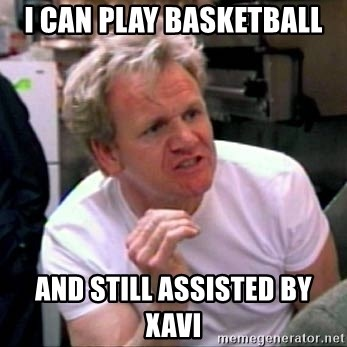 Gordon Ramsay - i can play basketball and still assisted by xavi