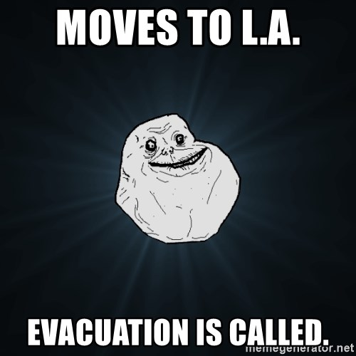 Forever Alone - Moves to L.a. Evacuation is called.