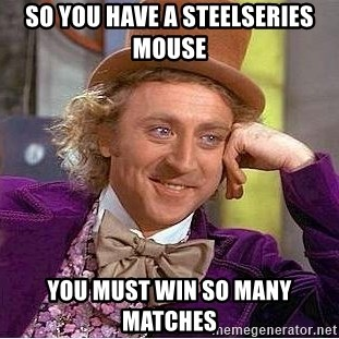 Willy Wonka - SO You have a steelseries mouse You musT win so many maTches
