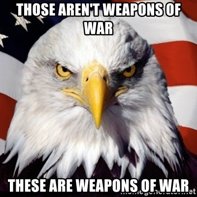 Freedom Eagle  - those aren't weapons of war these are weapons of war