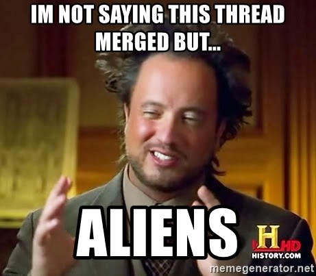 Ancient Aliens - Im not saying this thread merged but... Aliens