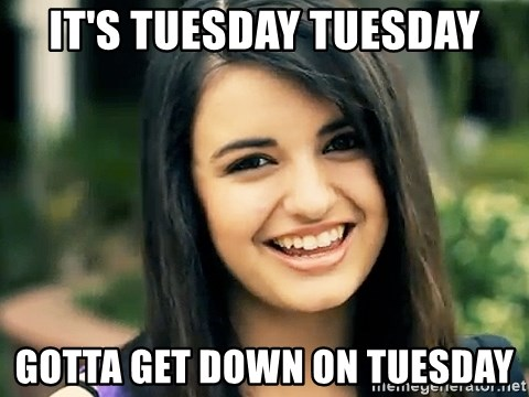 Rebecca Black Fried Egg - IT's TUESDAY TUESDAY GOTTA GET DOWN ON TUESDAY