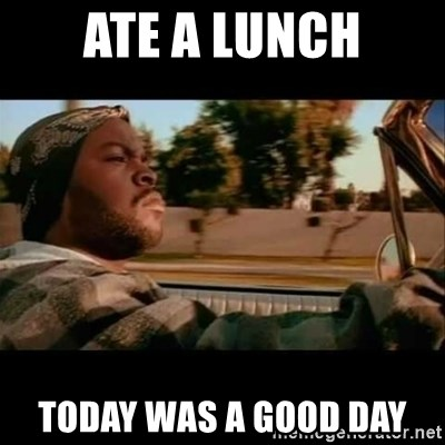 Ice Cube- Today was a Good day - Ate a Lunch Today Was A good day