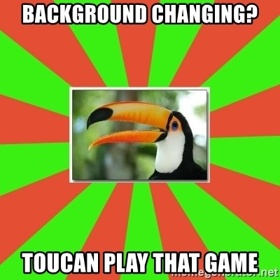 Tourette's Toucan - Background changing? Toucan play that game