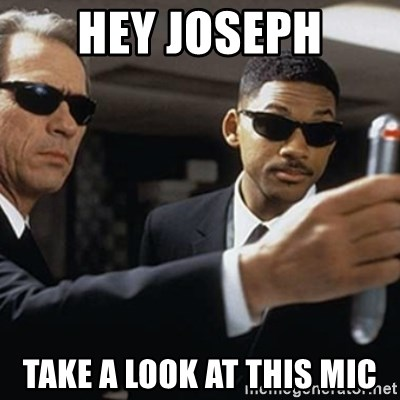 men in black - Hey Joseph Take a look at this mic