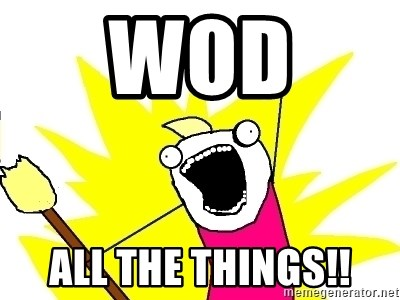 X ALL THE THINGS - WOD  ALL THE THINGS!!