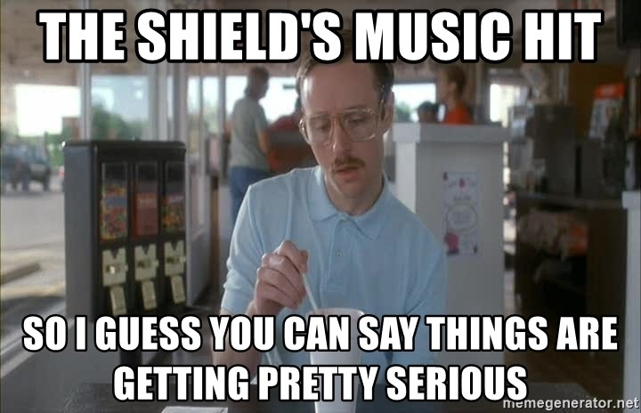 Things are getting pretty Serious (Napoleon Dynamite) - The shield's music hit so i guess you can say things are getting pretty serious