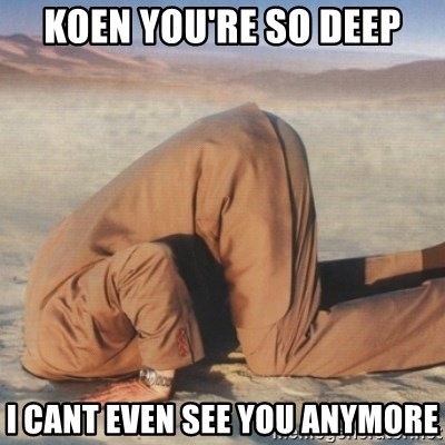 you're so deep - koen you're so deep i cant even see you anymore