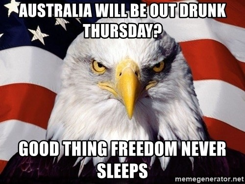 American Pride Eagle - Australia will be out drunk thursday? Good thing freedom never sleeps